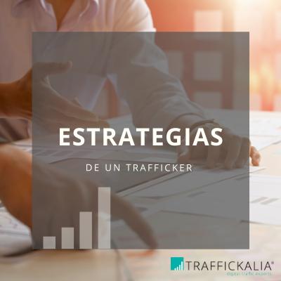 Estrategias de un Trafficker Digital